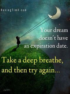 35 -Your dreams have no expiry date
