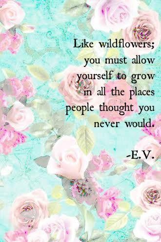 18- Grow like a wildflower