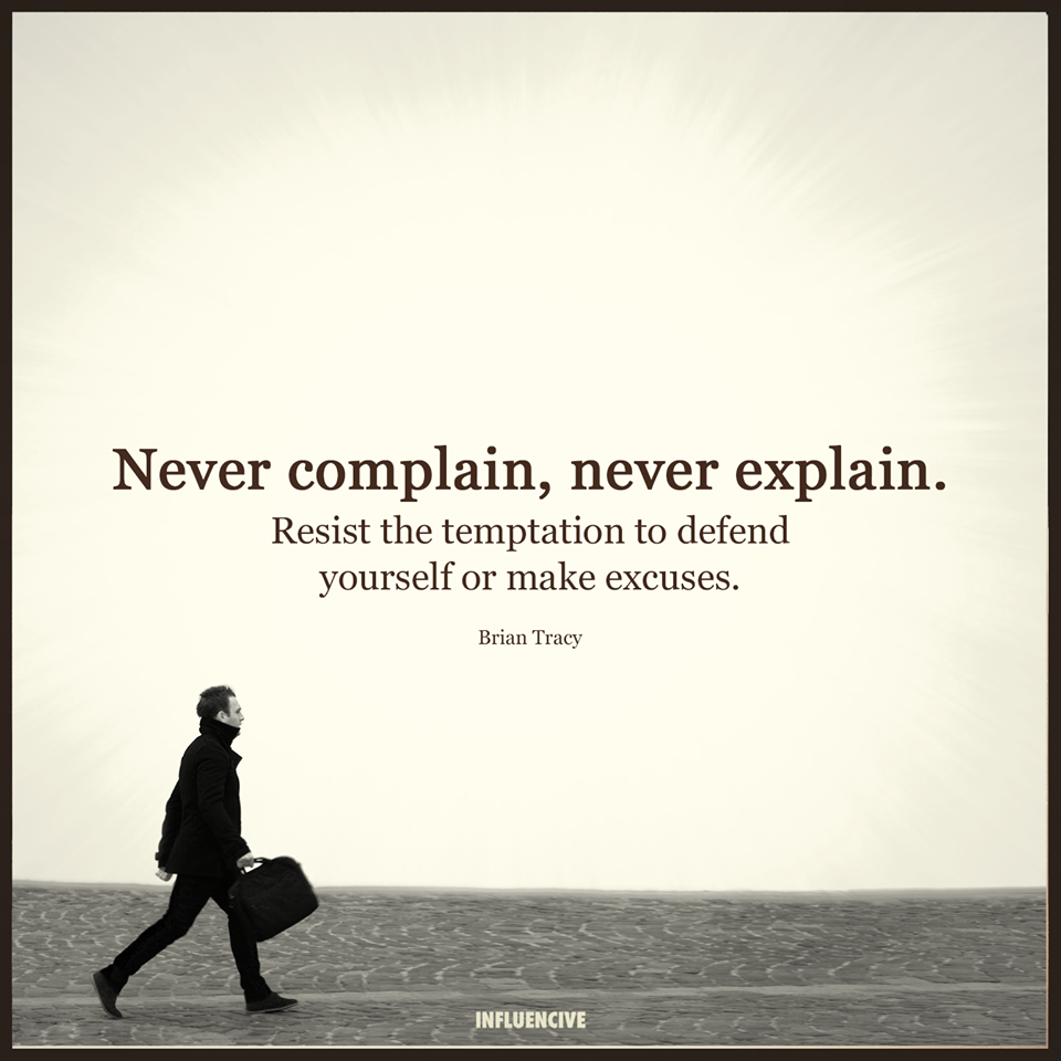 18- 18 May 17- Never explain never complain
