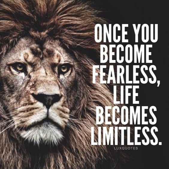 Be fearless- make life limitless