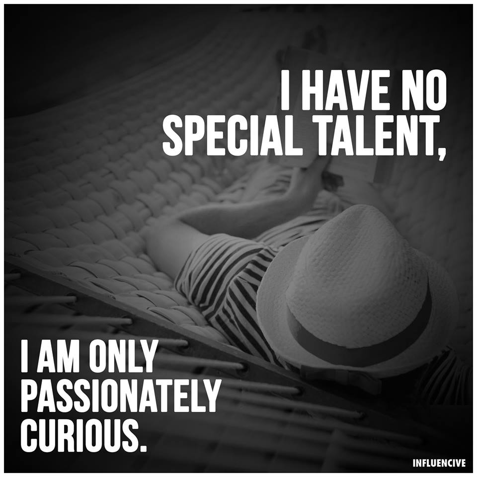Curiosity is a specialtalent