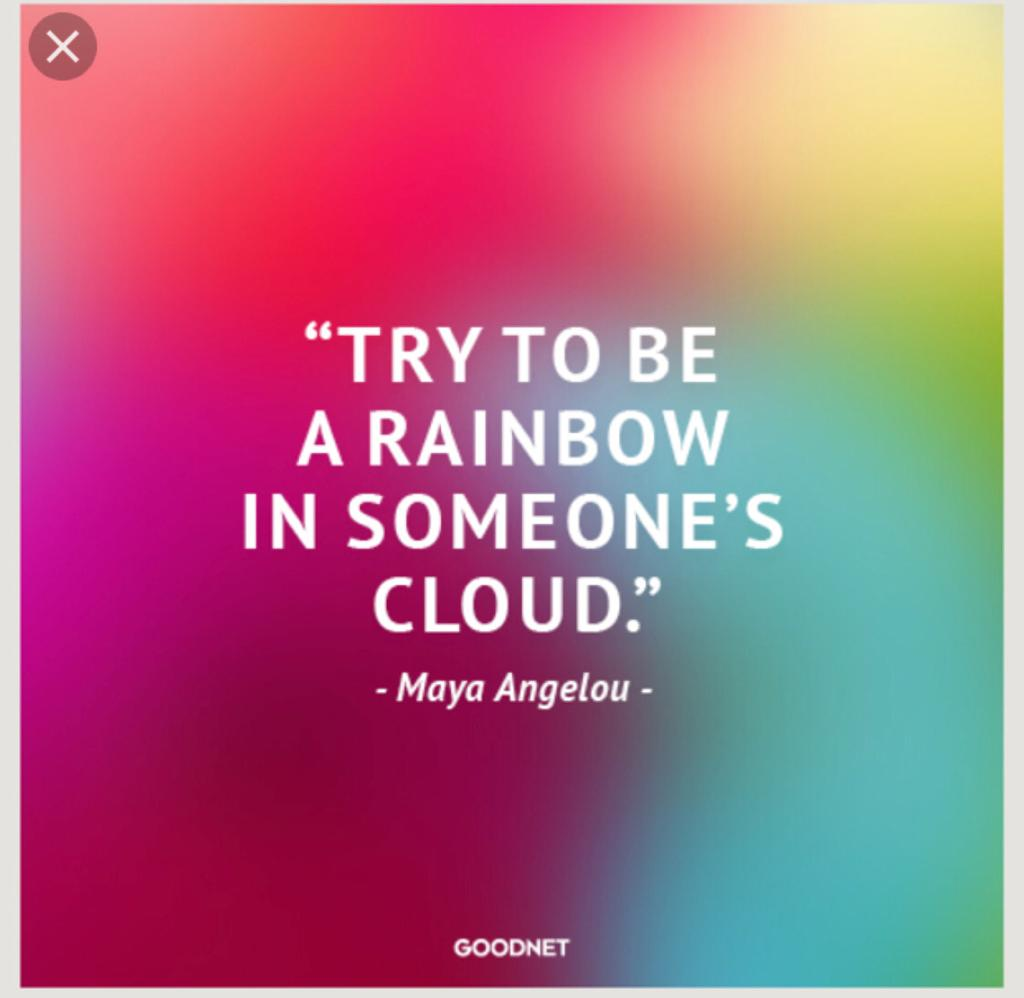 Be a rainbow in someone'scloud