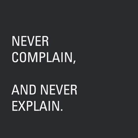 Never complain Neverexplain