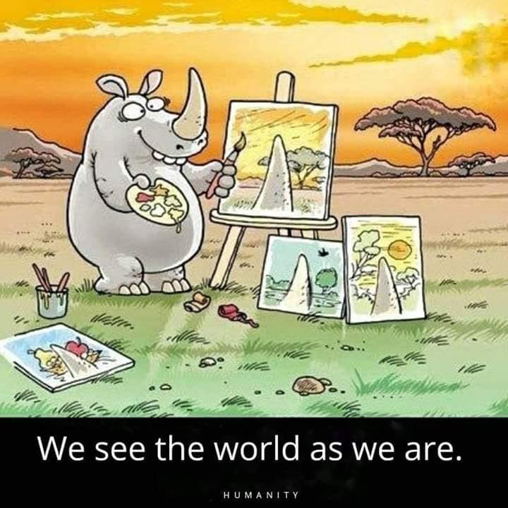 We see the world as we are